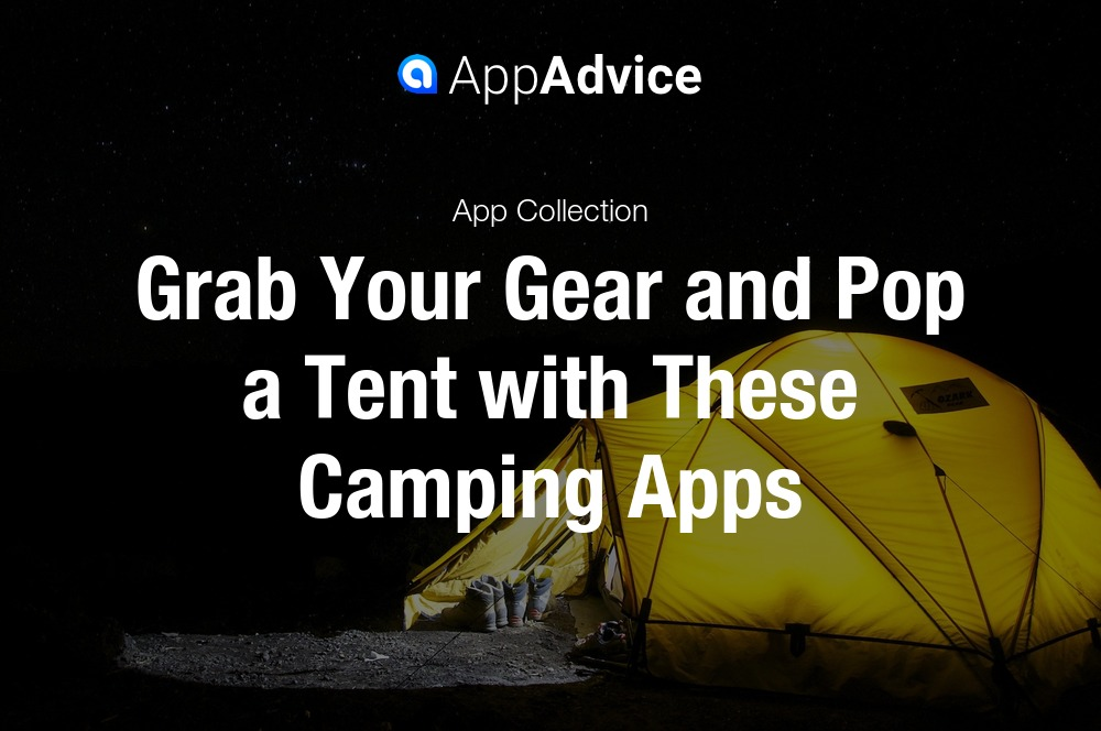Grab your gear and open a tent with these camping apps