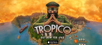 All Hail El Presidente! City Builder and Dictator Sim Tropico is Now Available on iPad
